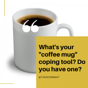 What's your coffee mug coping tool? (image of coffee mug with quote).
