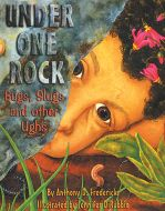 Under One Rock: Bugs, Slugs and Other Ughs