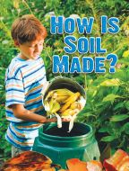 How Is Soil Made? (Soil Discovery Series)