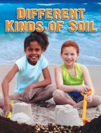 Different Kinds of Soil (Soil Discovery Series)