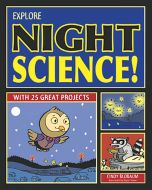 Explore Night Science! With 25 Great Projects