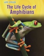 Life Cycle of Amphibians, The (Animal Class Life Cycle Series)