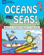 Oceans and Seas! With 25 Science Projects for Kids (Explore Your World Series)