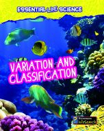 Variation & Classification (Essential Life Science Series)