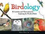 Birdology: 30 Activities and Observations for Exploring the World of Birds