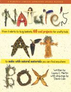 Nature's Art Box: From T-Shirts to Twig Baskets, 65 Cool Projects for Crafty Kids