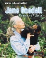Jane Goodall: Chimpanzee Protector (Women in Conservation Series)
