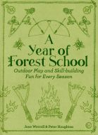 Year of Forest School (A): Outdoor Play and Skill-Building Fun for Every Season