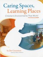 Caring Spaces, Learning Places: Children's Environments That Work
