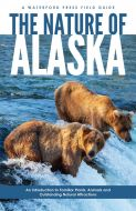 Nature of Alaska: An Introduction to Familiar Plants, Animals & Outstanding Natural Attractions (2nd Edition)