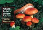 Familiar Mushrooms (National Audubon Society® Pocket Guide)
