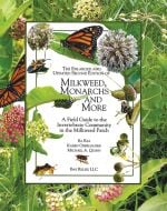 Milkweed, Monarchs and More: A Field Guide to the Invertebrate Community in the Milkweed Patch (2nd Edition)
