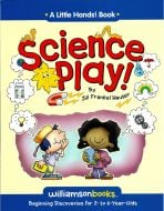 Science Play: Beginning Discoveries for 2 to 6 Year-Olds