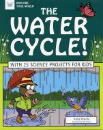 Water Cycle (The)! With 25 Science Projects for Kids (Explore Your World Series)