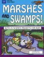 Marshes and Swamps! With 25 Science Projects for Kids (Explore Your World Series)