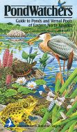 Pondwatchers, Guide To Ponds And Vernal Pools Of Eastern North America