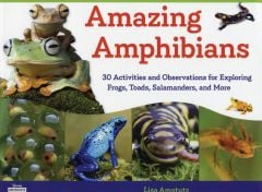Amazing Amphibian: 30 Activities and Observations for Exploring Frogs, Toads, Salamanders, and More