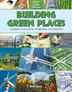 Building Green Places: Careers in Planning, Designing, and Building (Green Collar Career Series)