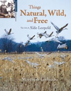 Things Natural, Wild, and Free: The Life of Aldo Leopold