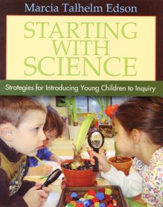 Starting with Science: Strategies for Introducing Young Children to Inquiry