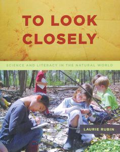To Look Closely: Science and Literacy in the Natural World