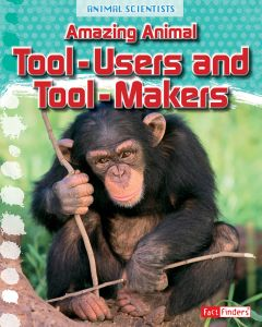 Amazing Animal Tool-Users (Animal Scientists Series)