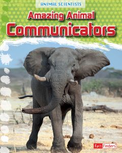 Amazing Animal Communicators (Animal Scientists Series)