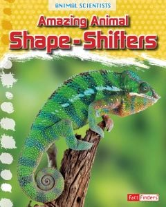 Amazing Animal Shape-Shifters (Animal Scientists Series)