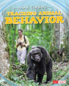 Tracking Animal Behavior (Animal Trackers Series)