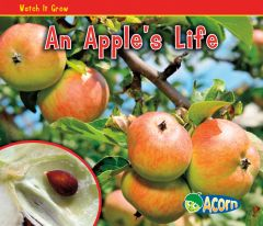 Apple's Life, An (Watch It Grow Series)