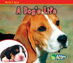 Dog's Life, A (Watch It Grow Series)