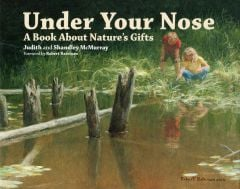 Under Your Nose: A Book About Nature's Gifts