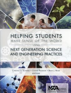 Helping Students Make Sense of the World: Using Next Generation Science and Engineering Practices