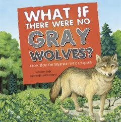What If There Were No Gray Wolves? A Book About the Temperate Forest Ecosystem