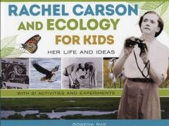 Rachel Carson and Ecology for Kids: Her Life and Ideas with 21 Activities and Experiments
