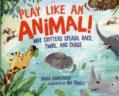 Play Like an Animal: Why Critters Splash, Race, Twirl, and Chase