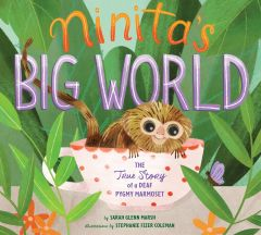 Ninita's Big World: The True Story of a Deaf Pigmy Marmoset