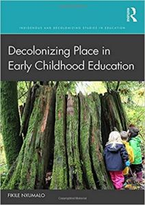 Decolonizing Place in Early Childhood Education (Indigenous and Decolonizing Studies in Education Series)