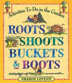 Roots, Shoots, Buckets And Boots, Gardening Together With Children