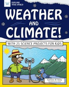 Weather and Climate! With 25 Science Projects for Kids (Explore Your World Series)