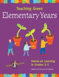 Teaching Green: The Elementary Years, Hands-On Learning in Grade K-5