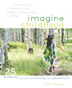 Imagine Childhood, Exploring The World Through Nature, Imagination, And Play