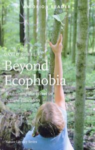 Beyond Ecophobia: Reclaiming the Heart in Nature Education (2nd Edition)