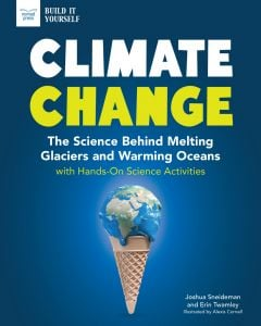 Climate Change: The Science Behind Melting Glaciers and Warming Oceans, with Hands-On Science Activities
