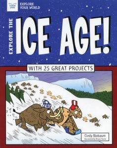Explore the Ice Age! With 25 Great Projects
