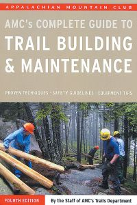 AMC's Complete Guide to Trail Building and Maintenance (4th Edition)