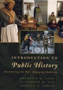 Introduction to Public History: Interpreting the Past, Engaging Audiences