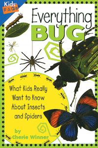 Everything Bug: What Kids Really Want to Know About Insects and Spiders