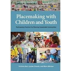 Placemaking with Children and Youth: Participatory Practices for Planning Sustainable Communities