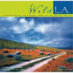 Wild L.A.: A Celebration of the Natural Areas in and Around the City